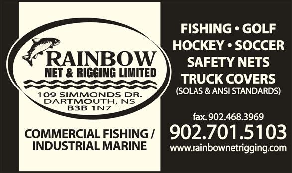 Rainbow Net & Rigging Ltd (902-468-7503) - Display Ad - FISHING   GOLF HOCKEY   SOCCER SAFETY NETS TRUCK COVERS fax. 902.468.3969 COMMERCIAL FISHING / 902.701.5103 INDUSTRIAL MARINE www.rainbownetrigging.com (SOLAS & ANSI STANDARDS)