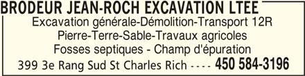Jean-Roch Brodeur Excavation Ltée (450-584-3196) - Annonce illustrée======= - BRODEUR JEAN-ROCH EXCAVATION LTEEBRODEUR JEAN-ROCH EXCAVATION LTEE BRODEUR JEAN-ROCH EXCAVATION LTEE Excavation générale-Démolition-Transport 12R Pierre-Terre-Sable-Travaux agricoles Fosses septiques - Champ d'épuration 450 584-3196 399 3e Rang Sud St Charles Rich ----