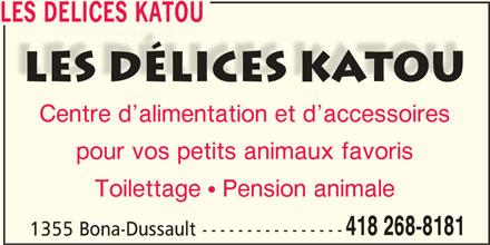 Les Délices Katou (418-268-8181) - Annonce illustrée======= - pour vos petits animaux favoris Toilettage  Pension animale 418 268-8181 1355 Bona-Dussault ---------------- Centre d alimentation et d accessoires LES DELICES KATOU