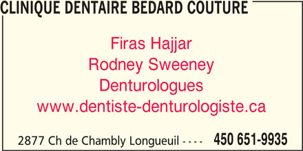 Clinique Dentaire Bédard Couture (450-651-9935) - Annonce illustrée======= - CLINIQUE DENTAIRE BEDARD COUTURE Firas Hajjar Rodney Sweeney Denturologues www.dentiste-denturologiste.ca 450 651-9935 2877 Ch de Chambly Longueuil ----