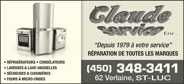 Claude Service Enr (450-348-3411) - Annonce illustrée======= - Depuis 1979 à votre service RÉPARATION DE TOUTES LES MARQUES RÉFRIGÉRATEURS   CONGÉLATEURSIGÉRATEURS   CONGÉLATEURS LAVEUSES & LAVE-VAISSELLES (450) 348-3411 62 Verlaine, ST-LUC FOURS À MICRO-ONDES SÉCHEUSES & CUISINIÈRES