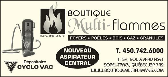 Boutique Multi-Flammes (450-742-6000) - Annonce illustrée======= - NOUVEAU T. 450.742.6000 ASPIRATEUR 1159, BOULEVARD FISET DépositaireDépositaire CENTRAL SOREL-TRACY, QUÉBEC J3P 7R2 WWW.BOUTIQUEMULTIFLAMMES.COM