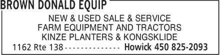 Brown Donald Equip (450-825-2093) - Display Ad - NEW & USED SALE & SERVICE FARM EQUIPMENT AND TRACTORS KINZE PLANTERS & KONGSKLIDE
