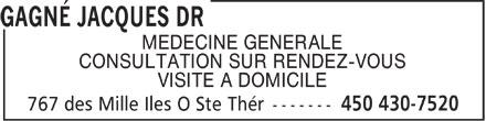 Gagné Jacques Dr (450-430-7520) - Annonce illustrée======= - MEDECINE GENERALE CONSULTATION SUR RENDEZ-VOUS VISITE A DOMICILE