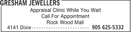 Gresham Jewellers (905-625-5332) - Annonce illustrée - Appraisal Clinic While You Wait Call For Appointment Rock Wood Mall Appraisal Clinic While You Wait Call For Appointment Rock Wood Mall