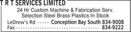 T R T Services Limited (709-834-9008) - Display Ad - 24 Hr Custom Machine & Fabrication Serv. Selection Steel Brass Plastics In Stock  24 Hr Custom Machine & Fabrication Serv. Selection Steel Brass Plastics In Stock