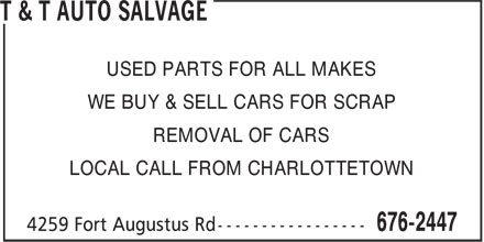 T &amp; T Auto Salvage (902-676-2447) - Display Ad - USED PARTS FOR ALL MAKES WE BUY &amp; SELL CARS FOR SCRAP REMOVAL OF CARS LOCAL CALL FROM CHARLOTTETOWN