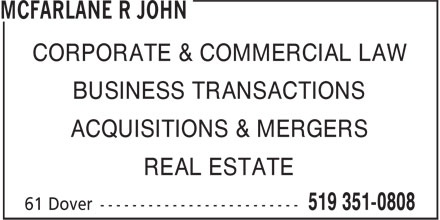 McFarlane R John (519-351-0808) - Annonce illustrée - CORPORATE & COMMERCIAL LAW BUSINESS TRANSACTIONS ACQUISITIONS & MERGERS REAL ESTATE