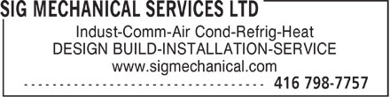 SIG Mechanical Services Ltd (416-798-7757) - Annonce illustrée - Indust-Comm-Air Cond-Refrig-Heat DESIGN BUILD-INSTALLATION-SERVICE www.sigmechanical.com