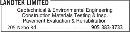 Landtek Limited (905-383-3733) - Annonce illustrée - Geotechnical & Environmental Engineering Construction Materials Testing & Insp. Pavement Evaluation & Rehabilitation  Geotechnical & Environmental Engineering Construction Materials Testing & Insp. Pavement Evaluation & Rehabilitation