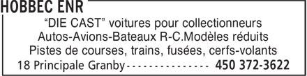 """Hobbec Enr (450-372-3622) - Annonce illustrée======= - """"DIE CAST"""" voitures pour collectionneurs - Autos-Avions-Bateaux R-C.Modèles réduits - Pistes de courses, trains, fusées, cerfs-volants"""