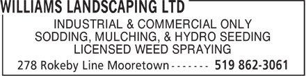 Williams Landscaping Ltd (519-862-3061) - Display Ad - INDUSTRIAL & COMMERCIAL ONLY SODDING, MULCHING, & HYDRO SEEDING LICENSED WEED SPRAYING