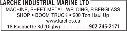 Larche Industrial Marine Ltd (902-245-2171) - Annonce illustrée - MACHINE, SHEET METAL, WELDING, FIBERGLASS SHOP • BOOM TRUCK • 200 Ton Haul Up www.larches.ca