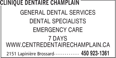 Clinique Dentaire Champlain (450-999-1259) - Annonce illustrée - GENERAL DENTAL SERVICES DENTAL SPECIALISTS EMERGENCY CARE 7 DAYS WWW.CENTREDENTAIRECHAMPLAIN.CA  GENERAL DENTAL SERVICES DENTAL SPECIALISTS EMERGENCY CARE 7 DAYS WWW.CENTREDENTAIRECHAMPLAIN.CA
