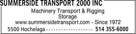 Summerside Transport 2000 Inc (514-355-6000) - Display Ad - Machinery Transport & Rigging Storage www.summersidetransport.com Since 1972 Machinery Transport & Rigging Storage www.summersidetransport.com Since 1972