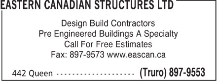 Eastern Canadian Structures Ltd (902-897-9553) - Display Ad - Design Build Contractors Pre Engineered Buildings A Specialty Call For Free Estimates Fax: 897-9573 www.eascan.ca