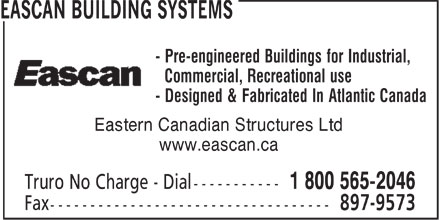 Eascan Building Systems (1-800-565-2046) - Display Ad - - Pre-engineered Buildings for Industrial, Commercial, Recreational use - Designed & Fabricated In Atlantic Canada Eastern Canadian Structures Ltd www.eascan.ca