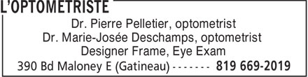 L'Optométriste (819-669-2019) - Display Ad - Dr. Pierre Pelletier, optometrist Dr. Marie-Josée Deschamps, optometrist Designer Frame, Eye Exam