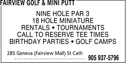Future Shop (905-646-4018) - Display Ad - FAIRVIEW GOLF & MINI PUTT NINE HOLE PAR 3 18 HOLE MINIATURE RENTALS ¿ TOURNAMENTS CALL TO RESERVE TEE TIMES BIRTHDAY PARTIES ¿ GOLF CAMPS 285 Geneva (Fairview Mall) St Cath  905 937-5796 FAIRVIEW GOLF & MINI PUTT NINE HOLE PAR 3 18 HOLE MINIATURE RENTALS ¿ TOURNAMENTS CALL TO RESERVE TEE TIMES BIRTHDAY PARTIES ¿ GOLF CAMPS 285 Geneva (Fairview Mall) St Cath  905 937-5796