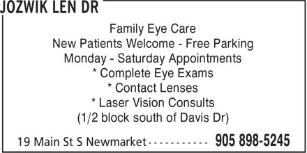Dr Len Jozwik Optometrist & Associates (905-898-5245) - Display Ad - Monday - Saturday Appointments * Complete Eye Exams * Contact Lenses * Laser Vision Consults (1/2 block south of Davis Dr) New Patients Welcome - Free Parking Family Eye Care