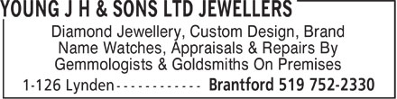 Young J H & Sons Ltd Jewellers (519-752-2330) - Annonce illustrée - Diamond Jewellery, Custom Design, Brand Name Watches, Appraisals & Repairs By Gemmologists & Goldsmiths On Premises