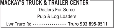 MacKay's Truck & Trailer Center (902-895-0511) - Display Ad - Dealers For Serco Pulp & Log Loaders