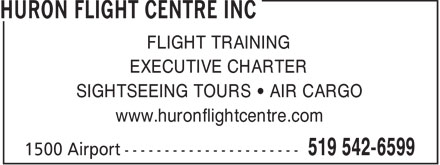 Huron Flight Centre Inc (519-542-6599) - Display Ad - EXECUTIVE CHARTER SIGHTSEEING TOURS   AIR CARGO www.huronflightcentre.com FLIGHT TRAINING