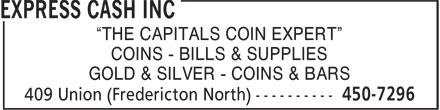 "Express Cash Inc (506-450-7296) - Display Ad - ""THE CAPITALS COIN EXPERT"" COINS - BILLS & SUPPLIES GOLD & SILVER - COINS & BARS ""THE CAPITALS COIN EXPERT"" COINS - BILLS & SUPPLIES GOLD & SILVER - COINS & BARS"