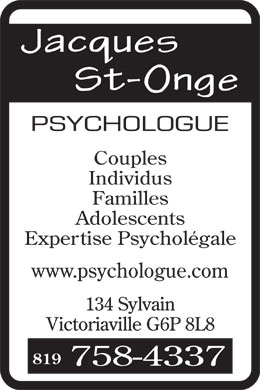 St-Onge Jacques (819-758-4337) - Annonce illustrée - Couples Individus Familles Adolescents Expertise Psycholégale www.psychologue.com 819  Couples Individus Familles Adolescents Expertise Psycholégale www.psychologue.com 819