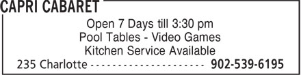 Capri Cabaret (902-539-6195) - Display Ad - Open 7 Days till 3:30 pm - Pool Tables - Video Games - Kitchen Service Available