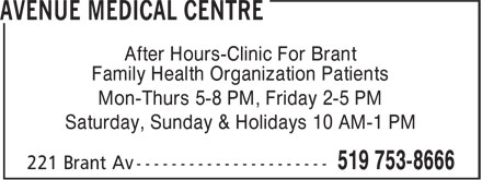 Avenue Medical Centre (519-753-8666) - Display Ad - After Hours-Clinic For Brant Family Health Organization Patients Mon-Thurs 5-8 PM, Friday 2-5 PM Saturday, Sunday & Holidays 10 AM-1 PM