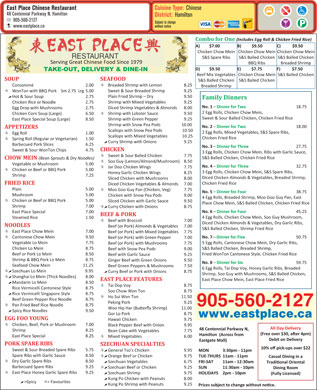 East Place Chinese Restaurant (905-560-2127) - Display Ad - Cuisine Type: Chinese East Place Chinese Restaurant 48 Centennial Parkway N, Hamilton District: Hamilton 905-560-2127 Subject to change www.eastplace.ca without notice Combo for One (Includes Egg Roll & Chicken Fried Rice) A)         $7.00 B)          $9.50 C)           $9.50 Chicken Chow Mein Chicken Chow Mein Chicken Chow Mein S&S Spare Ribs S&S Balled Chicken S&S Balled Chicken BBQ Ribs Breaded Shrimp D)         $9.50 E)          $7.75 F)           $7.50 Beef Mix Vegetables Chicken Chow Mein S&S Balled Chicken SEAFOOD SOUP S&S Balled Chicken S&S Balled Chicken ¶ Breaded Shrimp with Lemon 8.25 Consommé 2.00 Breaded Shrimp Sweet & Sour Breaded Shrimp 9.25 ¶ WonTon with BBQ Pork    Sm 2.75  Lrg 5.00 Plain Fried Shrimp - Dry 9.50 , Hot & Sour Soup 2.75 Family Dinners Shrimp with Mixed Vegetables 9.25 Chicken Rice or Noodle 2.75 No. 1 - Dinner for Two 18.75 Diced Shrimp Vegetables & Almonds 8.00 Egg Drop with Mushrooms 2.75 2 Egg Rolls, Chicken Chow Mein, ¶ Shrimp with Lobster Sauce 9.50 Chicken Corn Soup (Large) 6.50 Sweet & Sour Balled Chicken, Chicken Fried Rice Shrimp with Green Pepper 9.25 East Place Special Soup (Large) 8.50 Shrimp with Snow Pea Pods                    10.00 No. 2 - Dinner for Two 18.00 APPETIZERS Scallops with Snow Pea Pods                   10.50 2 Egg Rolls, Mixed Vegetables, S&S Spare Ribs, ¶ Egg Roll 1.00 Scallops with Mixed Vegetables              10.25 Chicken Fried Rice ¶ Spring Roll (Regular or Vegetarian) 1.50 , Curry Shrimp with Onions 9.25 Barbecued Pork Slices 6.25 No. 3 - Dinner for Three 27.75 CHICKEN Sweet & Sour WonTon Chips 4.75 3 Egg Rolls, Chicken Chow Mein, Ribs with Garlic Sauce, ¶ Sweet & Sour Balled Chicken 7.75 S&S Balled Chicken, Chicken Fried Rice CHOW MEIN (Bean Sprouts & Dry Noodles) ¶ Soo Guy (Lemon/Almond/Mushroom) 8.50 Vegetable or Mushroom 5.00 No. 4 - Dinner for Three 32.75 ¶ Jar Doo Chicken Wings 7.75 ¶ Chicken or Beef or BBQ Pork 5.00 3 Egg Rolls, Chicken Chow Mein, S&S Spare Ribs, Honey Garlic Chicken Wings 8.25 Shrimp 7.25 Diced Chicken Almonds & Vegetables, Breaded Shrimp, Sliced Chicken with Mushrooms 8.00 Chicken Fried Rice FRIED RICE Diced Chicken Vegetables & Almonds 7.00 Plain 5.00 ¶ Moo Goo Guy Pan (Chicken, Veg) 7.75 No. 5 - Dinner for Four 38.75 Mushroom 5.00 Chicken with Snow Pea Pods 9.00 4 Egg Rolls, Breaded Shrimp, Moo Goo Guy Pan, East ¶ Chicken or Beef or BBQ Pork 5.00 Sliced Chicken with Garlic Sauce 9.50 Place Chow Mein, S&S Balled Chicken, Chicken Fried Rice Shrimp 7.00 ¶ , Curry Chicken with Onions 8.75 No. 6 - Dinner for Four 45.25 East Place Special 7.00 BEEF & PORK 4 Egg Rolls, Chicken Chow Mein, Soo Guy Mushroom, Steamed Rice 1.50 ¶ Beef with Broccoli 7.00 Diced Chicken Almonds & Vegetables, Dry Garlic Ribs, NOODLES Beef (or Pork) Almonds & Vegetables 7.00 S&S Balled Chicken, Shrimp Fried Rice ¶ East Place Chow Mein 7.00 Beef (or Pork) with Mixed Vegetables 7.75 ¶ Cantonese Chow Mein 9.50 No. 7 Dinner for Five 50.75 Beef (or Pork) with Green Pepper 7.00 Vegetable Lo Mein 7.75 5 Egg Rolls, Cantonese Chow Mein, Dry Garlic Ribs, Beef (or Pork) with Mushrooms 7.75 Chicken Lo Mein 8.75 S&S Balled Chicken, Breaded Shrimp, Beef with Snow Pea Pods 9.00 Beef or Pork Lo Mein 8.50 Fried WonTon Cantonese Style, Chicken Fried Rice Beef with Garlic Sauce 9.25 Shrimp & BBQ Pork Lo Mein 8.75 Ginger Beef with Green Onions 9.50 No. 8 - Dinner for Six 59.75 Seafood Chow Mein 11.25 Beef Green Peppers & Mushrooms 7.50 6 Egg Rolls, Tai Dop Voy, Honey Garlic Ribs, Breaded ¶ , Szechuan Lo Mein                                     9.95 , Curry Beef or Pork with Onions 8.75 Shrimp, Soo Guy with Mushrooms, S&S Balled Chicken, ¶ , Shanghai Lo Mein (Thick Noodles) 8.00 East Place Chow Mein, East Place Fried Rice EAST PLACE FEATURES , Mandarin Lo Mein 8.50 ¶ Tai Dop Voy 8.75 Rice Vermicelli Cantonese Style 8.75 Soo Chow Won Ton 8.75 , Rice Vermicelli Singapore Style 8.75 ¶ Ho Sui Won Ton 11.50 Beef Green Pepper Rice Noodle 8.75 Peking Pork 9.25 905-560-2127 ¶ Pan Fried Beef Rice Noodle 8.75 Woo Hip Har (Buer  y Shrimp) 11.00 , Spicy Rice Noodles 9.50 Gor Lo Pork 8.75 www.eastplace.ca EGG FOO YOUNG Hawaii Chicken 9.75 ¶ Chicken, Beef, Pork or Mushroom 7.00 Black Pepper Beef with Onion 9.95 All Day Delivery 48 Centennial Parkway N, Shrimp 8.25 Bean Cake with Vegetables 7.75 (Free over $30, aer 4pm) Hamilton  (Across from 8.25 EastPlaceSpecial ¶ Mixed Vegetables 6.00 Debit on Delivery Eastgate Mall) PORK SPARE RIBS SZECHUAN SPECIALTIES 10% o! pick-ups over $22 Sweet & Sour Breaded Spare Ribs 5.75 ¶ , General Tso s Chicken                             9.95 MON 3:30pm - 11pm Spare Ribs with Garlic Sauce 8.50 ¶ , Orange Beef or Chicken 9.75 TUE-THURS 11am - 11pm Casual Dining in a ¶ Dry Garlic Spare Ribs 8.50 , Szechuan Vegetables 6.75 FRI-SAT 11am - 12:30am Tradional Oriental Barbecued Spare Ribs 9.25 ¶ , Szechuan Beef or Chicken 9.25 SUN 11:30am - 10pm Dining Room ¶ East Place Honey Garlic Spare Ribs 9.25 , Szechuan Shrimp 9.75 HOLIDAYS 2pm - 10pm (Fully Licensed) , Kung Po Chicken with Peanuts 8.00 , =Spicy ¶ = Favourites , Kung Po Shrimp with Peanuts 9.25 Prices subject to change without noce.