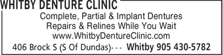 Whitby Denture Clinic (905-430-5782) - Annonce illustrée - Complete, Partial & Implant Dentures Repairs & Relines While You Wait www.WhitbyDentureClinic.com Complete, Partial & Implant Dentures Repairs & Relines While You Wait www.WhitbyDentureClinic.com