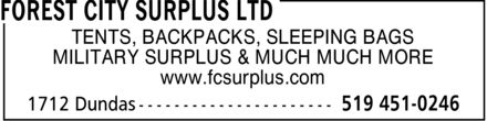 Forest City Surplus Ltd (519-451-0246) - Display Ad - TENTS, BACKPACKS, SLEEPING BAGS MILITARY SURPLUS & MUCH MUCH MORE www.fcsurplus.com TENTS, BACKPACKS, SLEEPING BAGS MILITARY SURPLUS & MUCH MUCH MORE www.fcsurplus.com