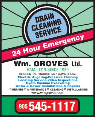 Groves Wm Ltd (905-545-1117) - Display Ad - Drain Cleaning Service 24 Hour Emergency Wm. GROVES Ltd. HAMILTON SINCE 1930 RESIDENTIAL INDUSTRIAL  COMMERCIAL Electric Augering-Pressure Flushing Locating Service-Video Inspections Hydro Vacuum Excavating Water & Sewer Installations & Repairs REPAIRS MAINTENANCE CLEANING INSTALLATIONS www.wmgroves.com 905 545-1117  Drain Cleaning Service 24 Hour Emergency Wm. GROVES Ltd. HAMILTON SINCE 1930 RESIDENTIAL INDUSTRIAL  COMMERCIAL Electric Augering-Pressure Flushing Locating Service-Video Inspections Hydro Vacuum Excavating Water & Sewer Installations & Repairs REPAIRS MAINTENANCE CLEANING INSTALLATIONS www.wmgroves.com 905 545-1117  Drain Cleaning Service 24 Hour Emergency Wm. GROVES Ltd. HAMILTON SINCE 1930 RESIDENTIAL INDUSTRIAL  COMMERCIAL Electric Augering-Pressure Flushing Locating Service-Video Inspections Hydro Vacuum Excavating Water & Sewer Installations & Repairs REPAIRS MAINTENANCE CLEANING INSTALLATIONS www.wmgroves.com 905 545-1117  Drain Cleaning Service 24 Hour Emergency Wm. GROVES Ltd. HAMILTON SINCE 1930 RESIDENTIAL INDUSTRIAL  COMMERCIAL Electric Augering-Pressure Flushing Locating Service-Video Inspections Hydro Vacuum Excavating Water & Sewer Installations & Repairs REPAIRS MAINTENANCE CLEANING INSTALLATIONS www.wmgroves.com 905 545-1117  Drain Cleaning Service 24 Hour Emergency Wm. GROVES Ltd. HAMILTON SINCE 1930 RESIDENTIAL INDUSTRIAL  COMMERCIAL Electric Augering-Pressure Flushing Locating Service-Video Inspections Hydro Vacuum Excavating Water & Sewer Installations & Repairs REPAIRS MAINTENANCE CLEANING INSTALLATIONS www.wmgroves.com 905 545-1117  Drain Cleaning Service 24 Hour Emergency Wm. GROVES Ltd. HAMILTON SINCE 1930 RESIDENTIAL INDUSTRIAL  COMMERCIAL Electric Augering-Pressure Flushing Locating Service-Video Inspections Hydro Vacuum Excavating Water & Sewer Installations & Repairs REPAIRS MAINTENANCE CLEANING INSTALLATIONS www.wmgroves.com 905 545-1117  Drain Cleaning Service 24 Hour Emergency Wm. GROVES Ltd. HAMILTON SINCE 1930 RESIDENTIAL INDUSTRIAL  COMMERCIAL Electric Augering-Pressure Flushing Locating Service-Video Inspections Hydro Vacuum Excavating Water & Sewer Installations & Repairs REPAIRS MAINTENANCE CLEANING INSTALLATIONS www.wmgroves.com 905 545-1117  Drain Cleaning Service 24 Hour Emergency Wm. GROVES Ltd. HAMILTON SINCE 1930 RESIDENTIAL INDUSTRIAL  COMMERCIAL Electric Augering-Pressure Flushing Locating Service-Video Inspections Hydro Vacuum Excavating Water & Sewer Installations & Repairs REPAIRS MAINTENANCE CLEANING INSTALLATIONS www.wmgroves.com 905 545-1117  Drain Cleaning Service 24 Hour Emergency Wm. GROVES Ltd. HAMILTON SINCE 1930 RESIDENTIAL INDUSTRIAL  COMMERCIAL Electric Augering-Pressure Flushing Locating Service-Video Inspections Hydro Vacuum Excavating Water & Sewer Installations & Repairs REPAIRS MAINTENANCE CLEANING INSTALLATIONS www.wmgroves.com 905 545-1117  Drain Cleaning Service 24 Hour Emergency Wm. GROVES Ltd. HAMILTON SINCE 1930 RESIDENTIAL INDUSTRIAL  COMMERCIAL Electric Augering-Pressure Flushing Locating Service-Video Inspections Hydro Vacuum Excavating Water & Sewer Installations & Repairs REPAIRS MAINTENANCE CLEANING INSTALLATIONS www.wmgroves.com 905 545-1117  Drain Cleaning Service 24 Hour Emergency Wm. GROVES Ltd. HAMILTON SINCE 1930 RESIDENTIAL INDUSTRIAL  COMMERCIAL Electric Augering-Pressure Flushing Locating Service-Video Inspections Hydro Vacuum Excavating Water & Sewer Installations & Repairs REPAIRS MAINTENANCE CLEANING INSTALLATIONS www.wmgroves.com 905 545-1117  Drain Cleaning Service 24 Hour Emergency Wm. GROVES Ltd. HAMILTON SINCE 1930 RESIDENTIAL INDUSTRIAL  COMMERCIAL Electric Augering-Pressure Flushing Locating Service-Video Inspections Hydro Vacuum Excavating Water & Sewer Installations & Repairs REPAIRS MAINTENANCE CLEANING INSTALLATIONS www.wmgroves.com 905 545-1117  Drain Cleaning Service 24 Hour Emergency Wm. GROVES Ltd. HAMILTON SINCE 1930 RESIDENTIAL INDUSTRIAL  COMMERCIAL Electric Augering-Pressure Flushing Locating Service-Video Inspections Hydro Vacuum Excavating Water & Sewer Installations & Repairs REPAIRS MAINTENANCE CLEANING INSTALLATIONS www.wmgroves.com 905 545-1117  Drain Cleaning Service 24 Hour Emergency Wm. GROVES Ltd. HAMILTON SINCE 1930 RESIDENTIAL INDUSTRIAL  COMMERCIAL Electric Augering-Pressure Flushing Locating Service-Video Inspections Hydro Vacuum Excavating Water & Sewer Installations & Repairs REPAIRS MAINTENANCE CLEANING INSTALLATIONS www.wmgroves.com 905 545-1117  Drain Cleaning Service 24 Hour Emergency Wm. GROVES Ltd. HAMILTON SINCE 1930 RESIDENTIAL INDUSTRIAL  COMMERCIAL Electric Augering-Pressure Flushing Locating Service-Video Inspections Hydro Vacuum Excavating Water & Sewer Installations & Repairs REPAIRS MAINTENANCE CLEANING INSTALLATIONS www.wmgroves.com 905 545-1117  Drain Cleaning Service 24 Hour Emergency Wm. GROVES Ltd. HAMILTON SINCE 1930 RESIDENTIAL INDUSTRIAL  COMMERCIAL Electric Augering-Pressure Flushing Locating Service-Video Inspections Hydro Vacuum Excavating Water & Sewer Installations & Repairs REPAIRS MAINTENANCE CLEANING INSTALLATIONS www.wmgroves.com 905 545-1117