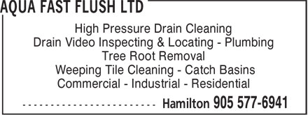 Aqua Fast Flush Ltd (905-577-6941) - Annonce illustrée - High Pressure Drain Cleaning Drain Video Inspecting & Locating - Plumbing Tree Root Removal Weeping Tile Cleaning - Catch Basins Commercial - Industrial - Residential