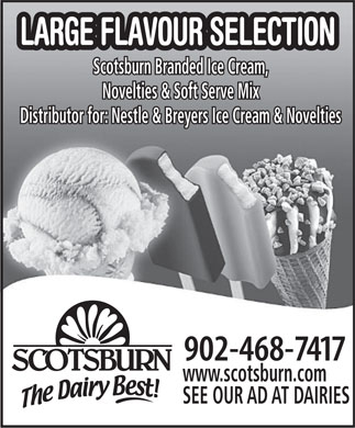 Scotsburn Dairy Group (902-468-7417) - Display Ad - Scotsburn Branded Ice Cream, Novelties & Soft Serve Mix Distributor for: Nestle & Breyers Ice Cream & Novelties www.scotsburn.com SEE OUR AD AT DAIRIES