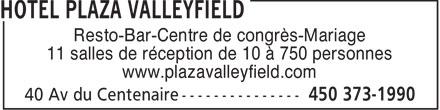 Hôtel Plaza Valleyfield (450-373-1990) - Display Ad - Resto-Bar-Centre de congrès-Mariage 11 salles de réception de 10 à 750 personnes www.plazavalleyfield.com