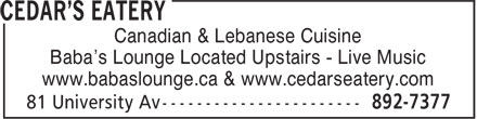 Cedar's Eatery (902-892-7377) - Display Ad - Canadian & Lebanese Cuisine Baba's Lounge Located Upstairs - Live Music www.babaslounge.ca & www.cedarseatery.com