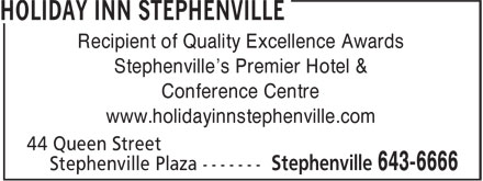 Holiday Inn Stephenville (709-643-6666) - Display Ad - Recipient of Quality Excellence Awards Stephenville's Premier Hotel & Conference Centre www.holidayinnstephenville.com  Recipient of Quality Excellence Awards Stephenville's Premier Hotel & Conference Centre www.holidayinnstephenville.com