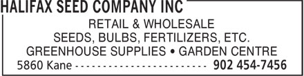 Halifax Seed Company Inc (902-454-7456) - Display Ad - RETAIL & WHOLESALE - SEEDS, BULBS, FERTILIZERS, ETC. - GREENHOUSE SUPPLIES • GARDEN CENTRE