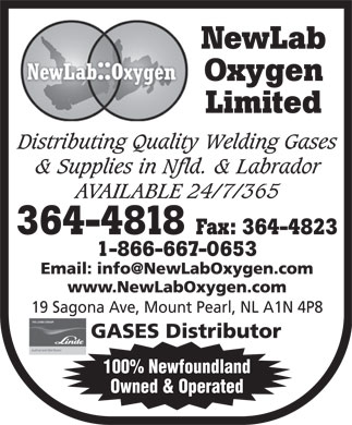 NewLab Oxygen Limited (709-364-4818) - Annonce illustr&eacute;e - Distributing Quality Welding Gases &amp; Supplies in Nfld. &amp; Labrador AVAILABLE 24/7/365 1-866-667-0653 19 Sagona Ave, Mount Pearl, NL A1N 4P8 100% Newfoundland Owned &amp; Operated