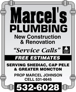"Marcel's Plumbing (506-532-6028) - Annonce illustrée - Marcel's PLUMBING New Construction & Renovation ""Service Calls""  Français English FREE ESTIMATES SERVING  SHEDIAC  CAP PELE  GREATER MONCTON PROP MARCEL JOHNSON CELL 531-6645 532-6028"