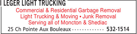 I Leger Light Trucking (506-532-1514) - Annonce illustrée======= - Commercial & Residential Garbage Removal Light Trucking & Moving   Junk Removal Serving all of Moncton & Shediac - COMMERCIAL GARBAGE REMOVAL - RESIDENTIAL GARBAGE REMOVAL - LIGHT TRUCKING - JUNK REMOVAL