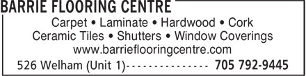 Barrie Flooring Centre (705-792-9445) - Display Ad - Carpet • Laminate • Hardwood • Cork Ceramic Tiles • Shutters • Window Coverings www.barrieflooringcentre.com Carpet • Laminate • Hardwood • Cork Ceramic Tiles • Shutters • Window Coverings www.barrieflooringcentre.com