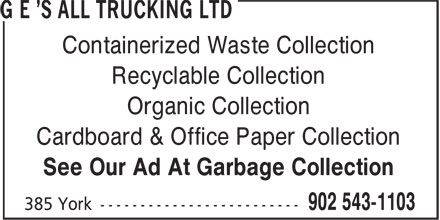 G E's All Trucking Ltd (902-543-1103) - Display Ad - Containerized Waste Collection Recyclable Collection Organic Collection Cardboard & Office Paper Collection See Our Ad At Garbage Collection