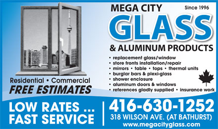 Megacity Glass (416-630-1252) - Display Ad - replacement glass/window store fronts installation/repair mirrors   table   tops   thermal units burglar bars & plexi-glass shower enclosure aluminum doors & windows references gladly supplied   insurance work www.megacityglass.com