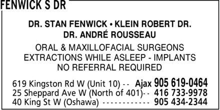 Fenwick S Dr/Klein R Dr/Rousseau A Dr (905-619-0464) - Display Ad - DR. STAN FENWICK ¿ KLEIN ROBERT DR. DR. ANDRÉ ROUSSEAU ORAL & MAXILLOFACIAL SURGEONS EXTRACTIONS WHILE ASLEEP IMPLANTS NO REFERRAL REQUIRED