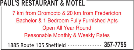 Paul's Restaurant & Motel (506-357-7755) - Annonce illustrée======= - 7 km from Oromocto & 20 km from Fredericton Bachelor & 1 Bedroom Fully Furnished Apts Open All Year Round Reasonable Monthly & Weekly Rates