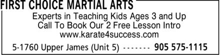 First Choice Martial Arts (905-575-1115) - Annonce illustrée - Experts in Teaching Kids Ages 3 and Up Call To Book Our 2 Free Lesson Intro www.karate4success.com